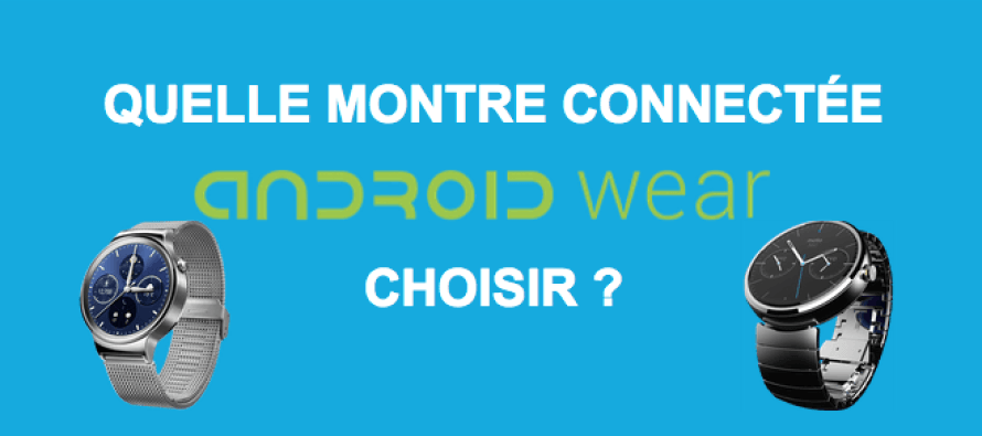 Android wear quelle montre connect e choisir - Quelle domotique choisir ...