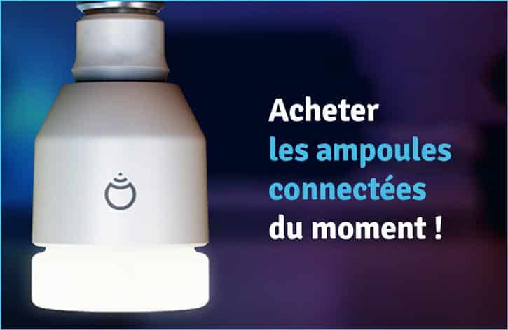 domotique, acheter des ampoules connectees comparatif des ampoules connectees