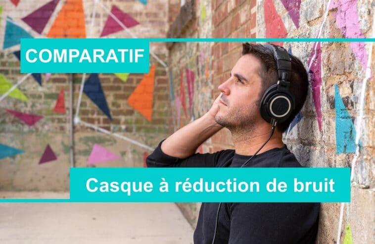 COMPARATIF meilleur casque à réduction de bruit